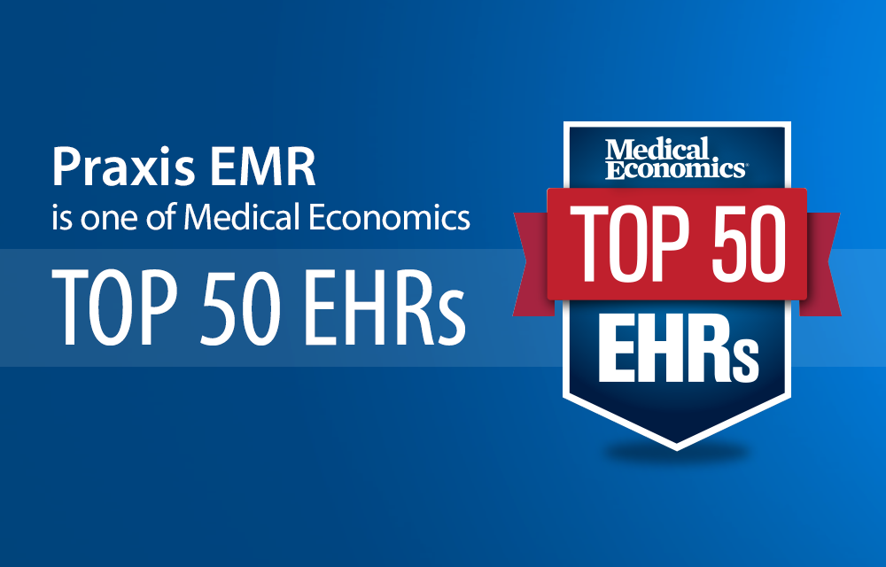 Praxis EMR is one of Medical Economics Top 50 EHRs